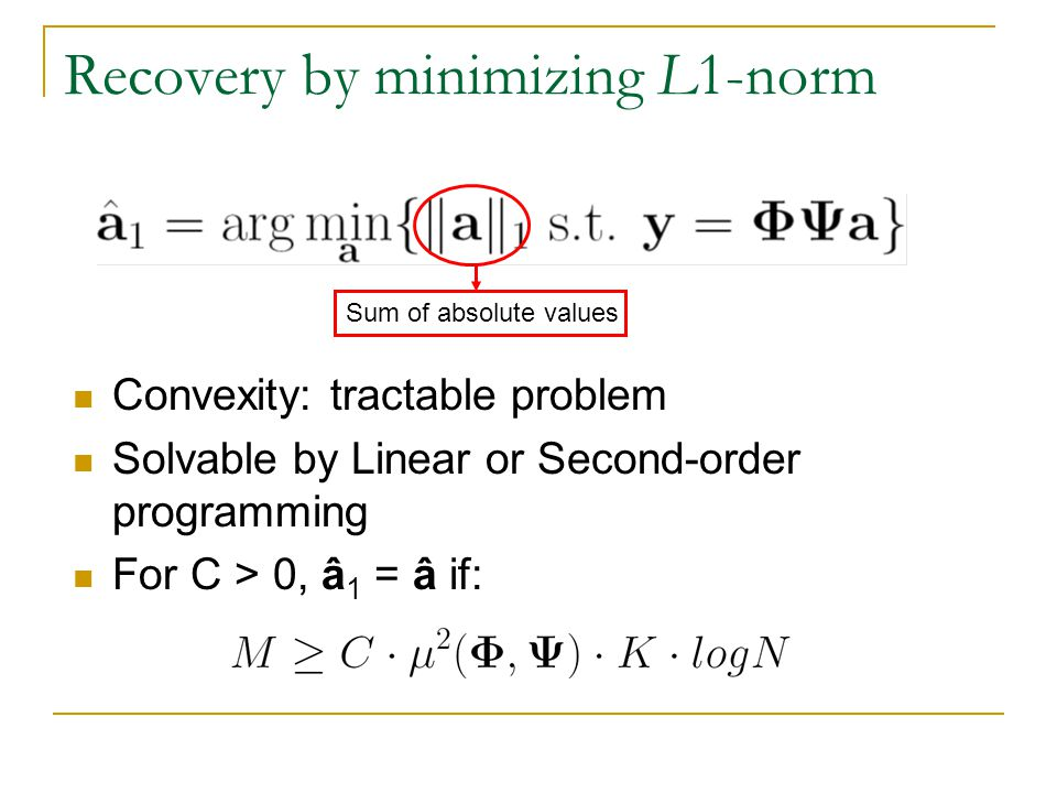 Recovery by minimizing L1-norm Convexity: tractable problem Solvable by Linear or Second-order programming For C > 0, â 1 = â if: Sum of absolute valu