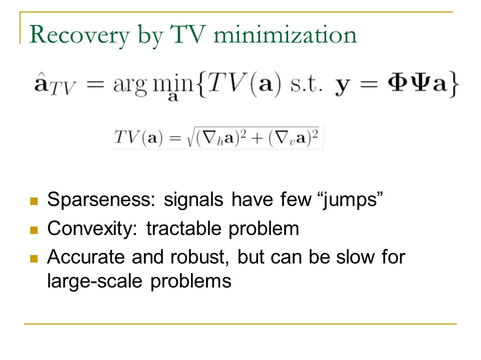 Recovery by TV minimization Sparseness: signals have few jumps Convexity: tractable problem Accurate and robust, but can be slow for large-scale probl