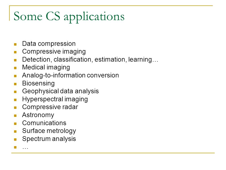 Some CS applications Data compression Compressive imaging Detection, classification, estimation, learning… Medical imaging Analog-to-information conve