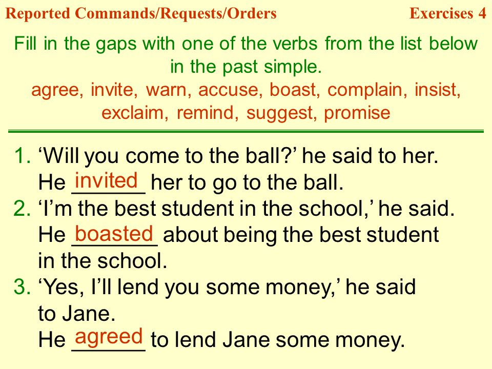 Reported Commands/Requests/OrdersExercises 4 Fill in the gaps with one of the verbs from the list below in the past simple.