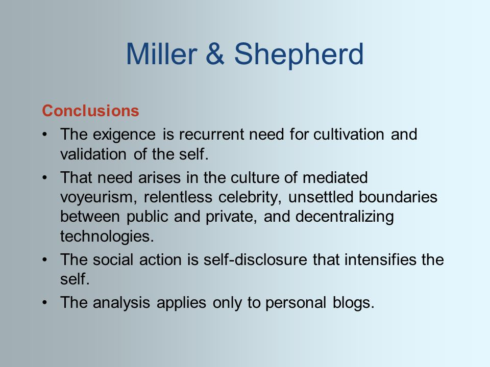 Miller & Shepherd Conclusions The exigence is recurrent need for cultivation and validation of the self. That need arises in the culture of mediated v