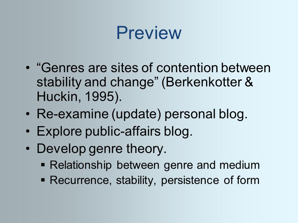 Preview Genres are sites of contention between stability and change (Berkenkotter & Huckin, 1995).