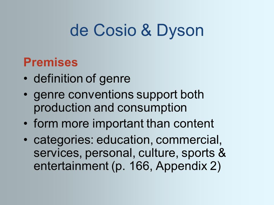 de Cosio & Dyson Premises definition of genre genre conventions support both production and consumption form more important than content categories: education, commercial, services, personal, culture, sports & entertainment (p.