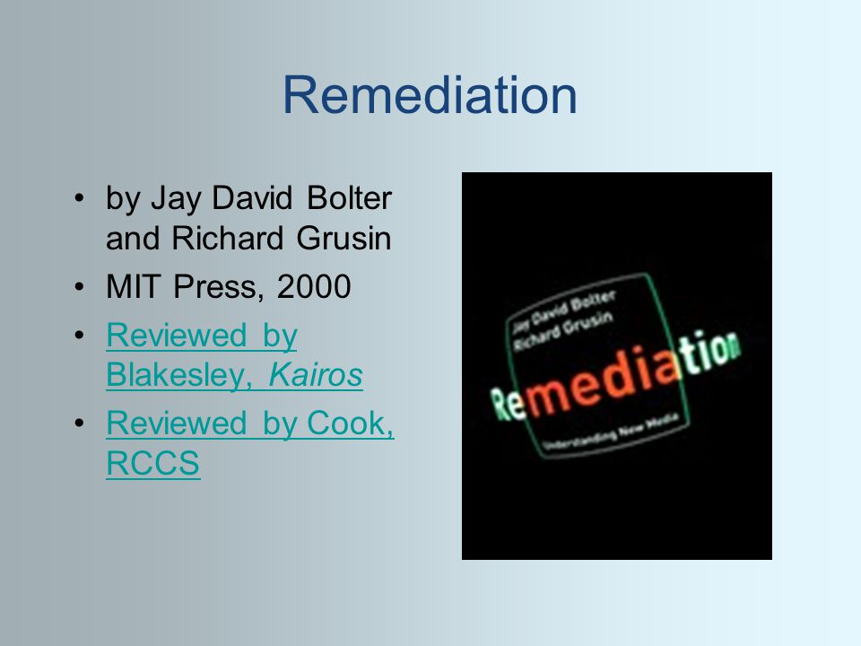 Remediation by Jay David Bolter and Richard Grusin MIT Press, 2000 Reviewed by Blakesley, KairosReviewed by Blakesley, Kairos Reviewed by Cook, RCCSReviewed by Cook, RCCS
