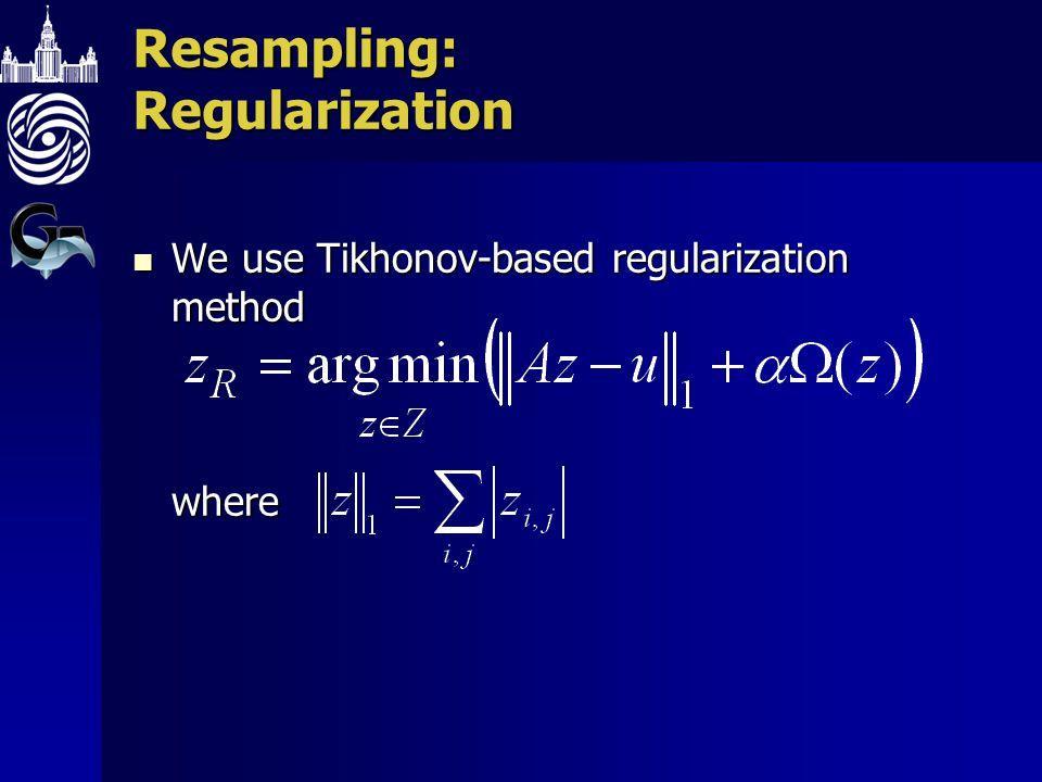 Resampling: Regularization We use Tikhonov-based regularization method where We use Tikhonov-based regularization method where
