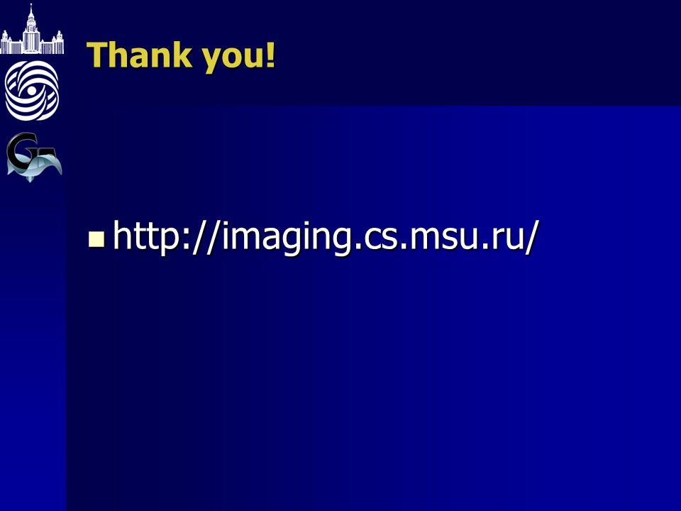 Thank you! http://imaging.cs.msu.ru/ http://imaging.cs.msu.ru/
