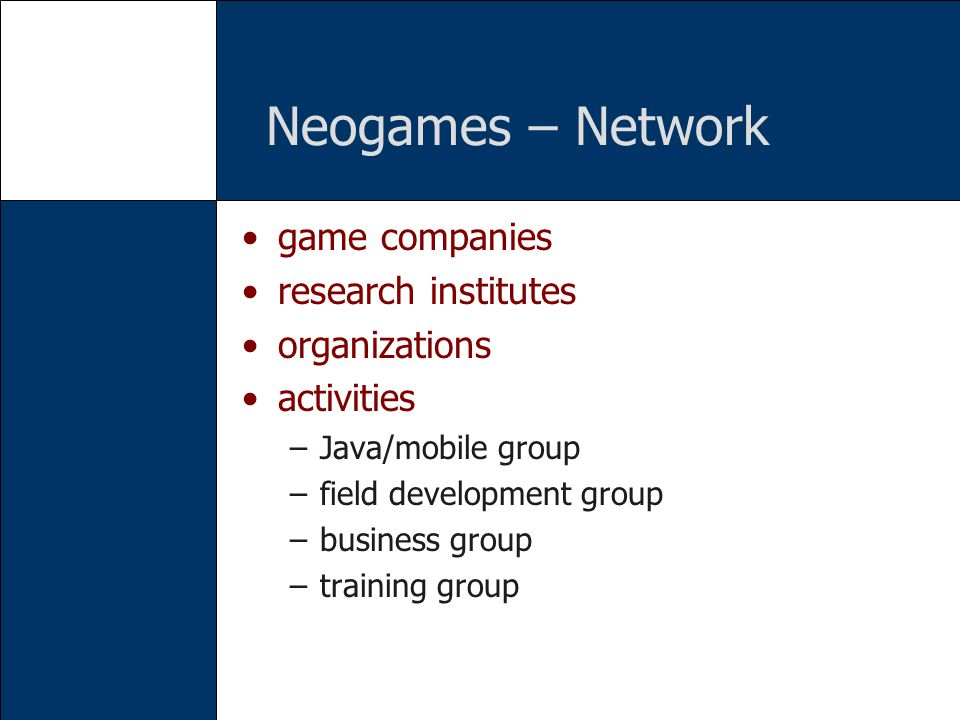 Neogames – Network game companies research institutes organizations activities –Java/mobile group –field development group –business group –training g