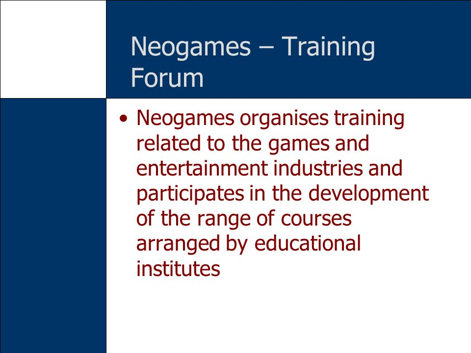 Neogames – Training Forum Neogames organises training related to the games and entertainment industries and participates in the development of the ran