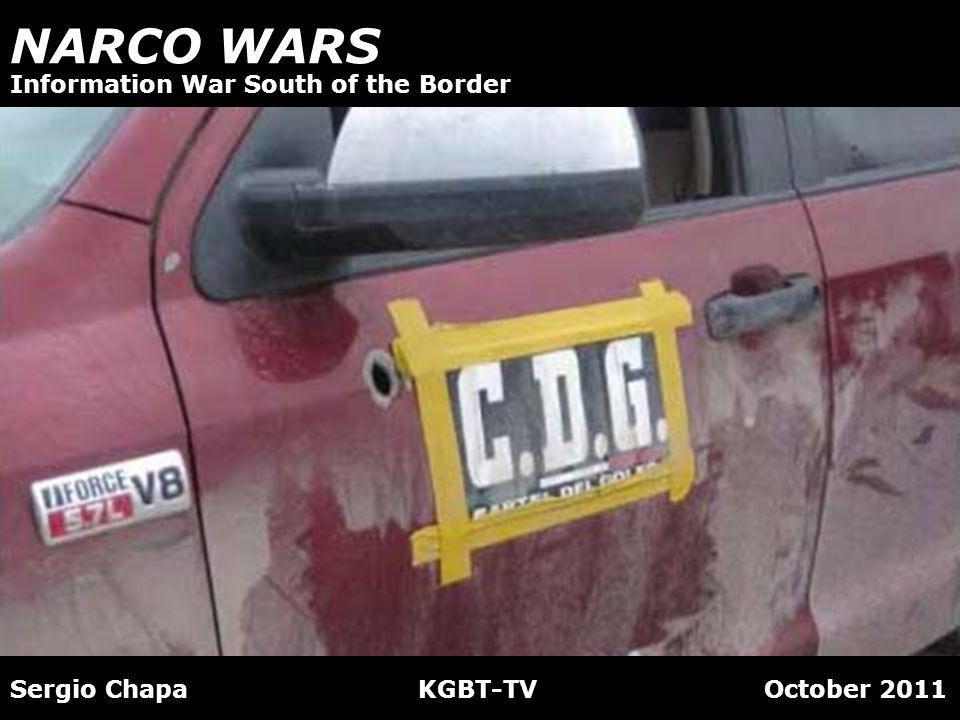 NARCO WARS Sergio Chapa KGBT-TV October 2011 Information War South of the Border