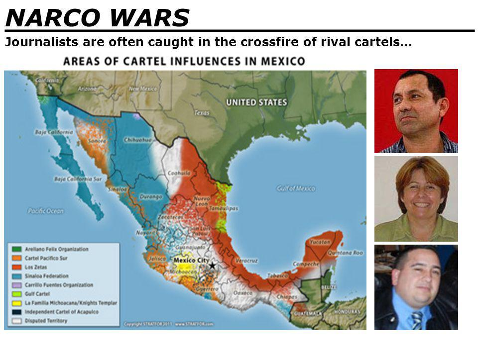 NARCO WARS _______________________________ Journalists are often caught in the crossfire of rival cartels…