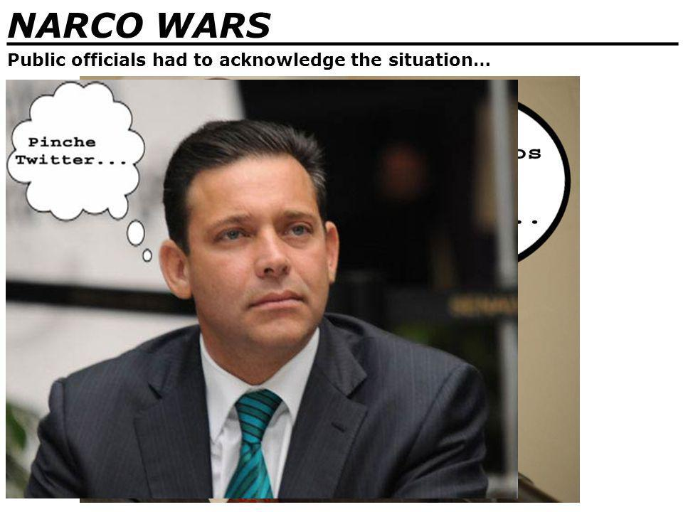 NARCO WARS _______________________________ Public officials had to acknowledge the situation…
