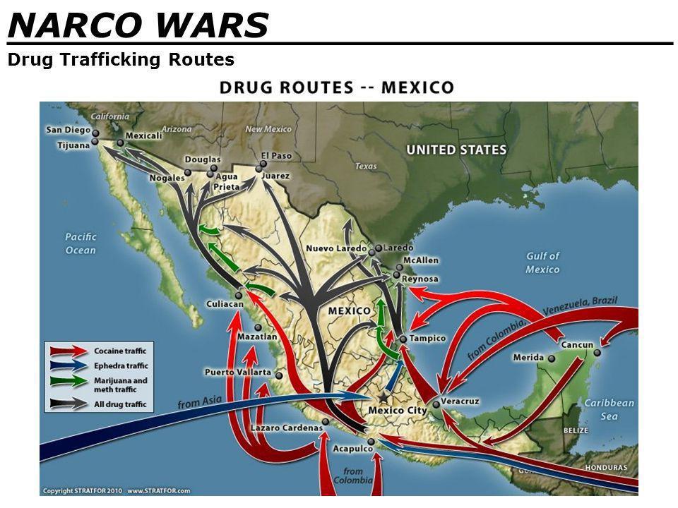 NARCO WARS _______________________________ Drug Trafficking Routes