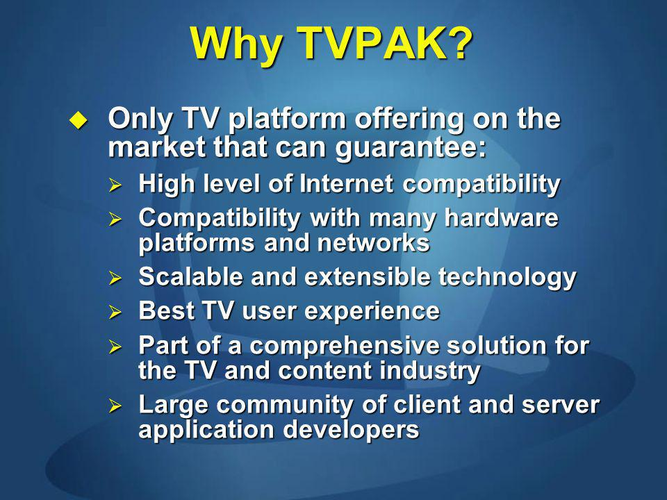 Why TVPAK? Only TV platform offering on the market that can guarantee: Only TV platform offering on the market that can guarantee: High level of Inter