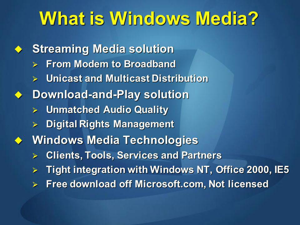 What is Windows Media? Streaming Media solution Streaming Media solution From Modem to Broadband From Modem to Broadband Unicast and Multicast Distrib