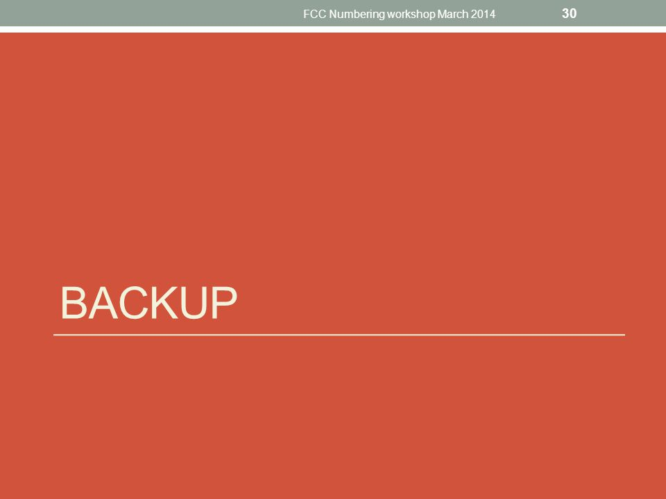BACKUP FCC Numbering workshop March 2014 30