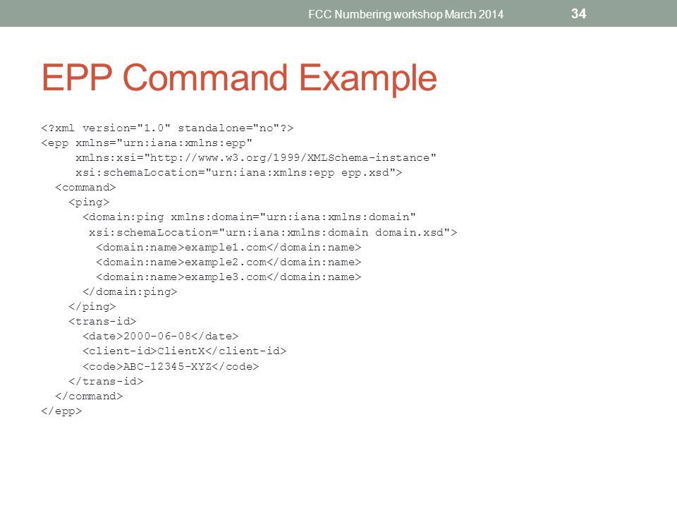 FCC Numbering workshop March 2014 34 EPP Command Example <epp xmlns=