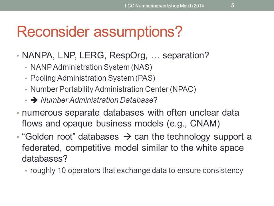 Reconsider assumptions. NANPA, LNP, LERG, RespOrg, … separation.