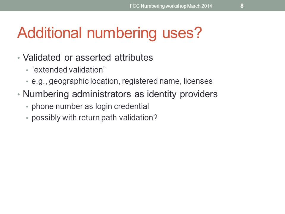 Additional numbering uses? Validated or asserted attributes extended validation e.g., geographic location, registered name, licenses Numbering adminis