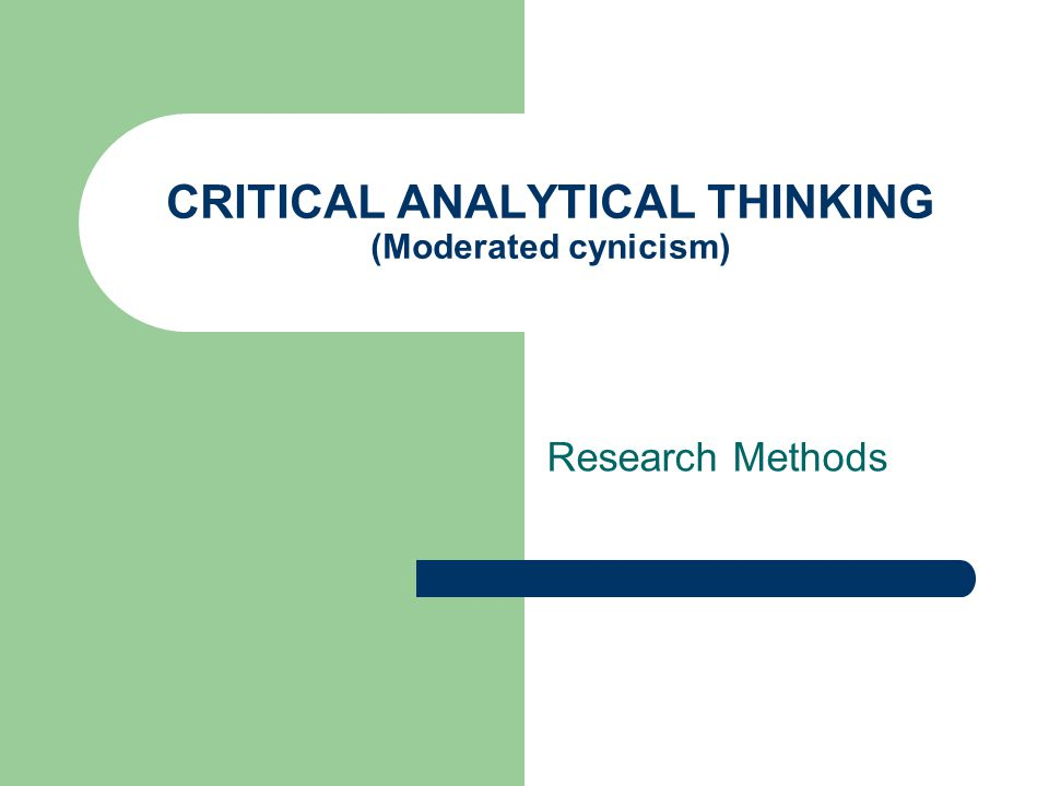 CRITICAL ANALYTICAL THINKING (Moderated cynicism) Research Methods