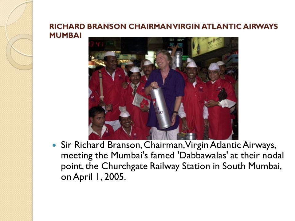 RICHARD BRANSON CHAIRMAN VIRGIN ATLANTIC AIRWAYS MUMBAI Sir Richard Branson, Chairman, Virgin Atlantic Airways, meeting the Mumbai's famed 'Dabbawalas