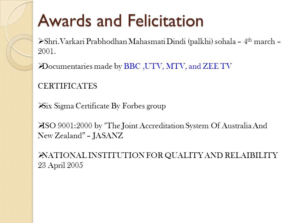 Awards and Felicitation Shri.Varkari Prabhodhan Mahasmati Dindi (palkhi) sohala – 4 th march – 2001. Documentaries made by BBC,UTV, MTV, and ZEE TV CE