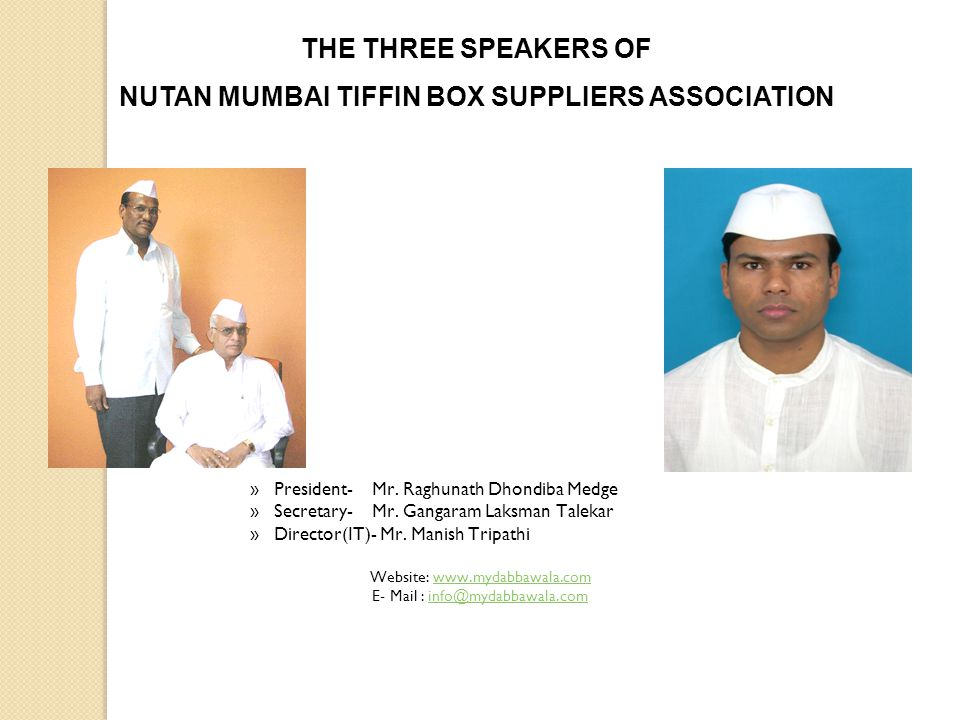 THE THREE SPEAKERS OF NUTAN MUMBAI TIFFIN BOX SUPPLIERS ASSOCIATION »President- Mr. Raghunath Dhondiba Medge »Secretary- Mr. Gangaram Laksman Talekar
