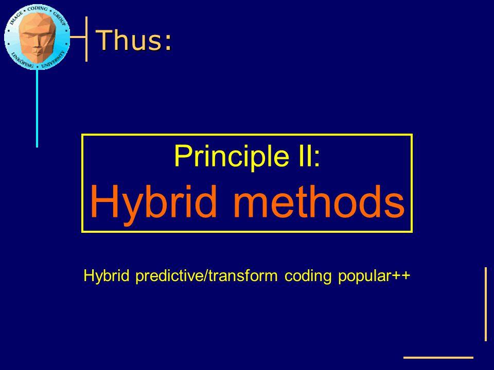 Thus: Principle II: Hybrid methods Hybrid predictive/transform coding popular++