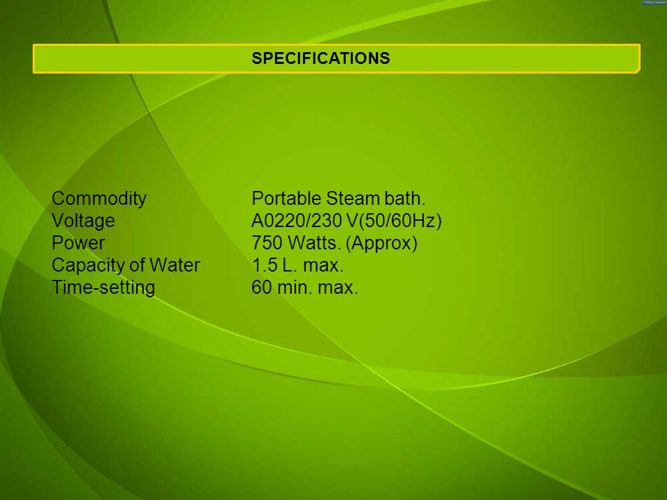 CommodityPortable Steam bath. VoltageA0220/230 V(50/60Hz) Power750 Watts.