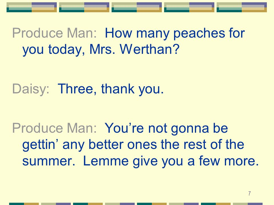7 Produce Man: How many peaches for you today, Mrs.