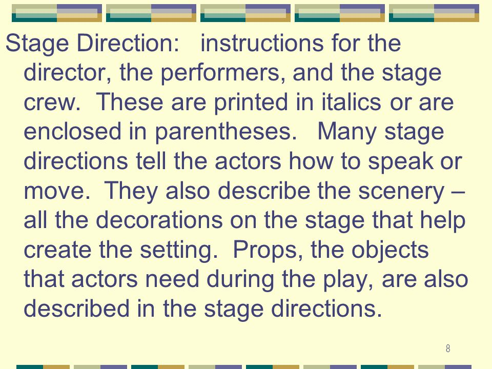 8 Stage Direction: instructions for the director, the performers, and the stage crew.