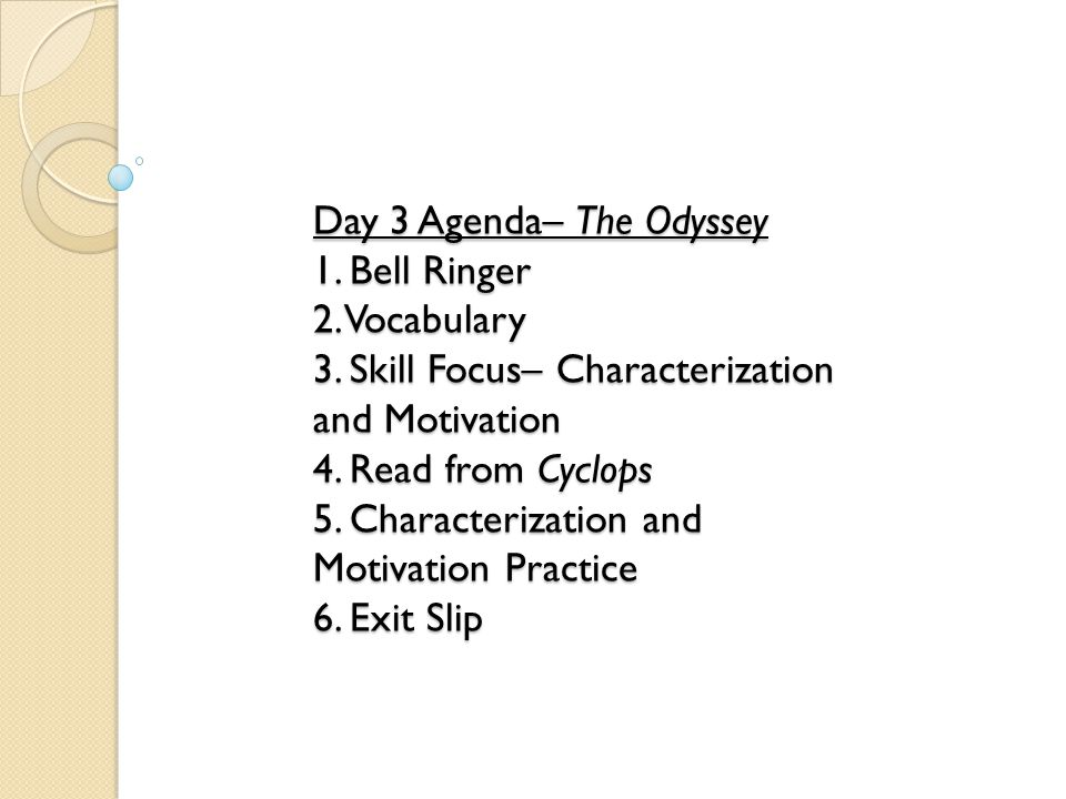 Day 3 Agenda– The Odyssey 1. Bell Ringer 2. Vocabulary 3. Skill Focus– Characterization and Motivation 4. Read from Cyclops 5. Characterization and Mo