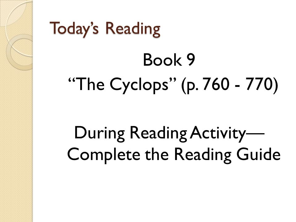 Todays Reading Book 9 The Cyclops (p. 760 - 770) During Reading Activity Complete the Reading Guide