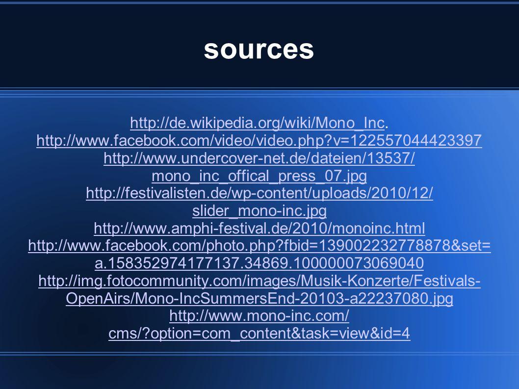 sources http://de.wikipedia.org/wiki/Mono_Inchttp://de.wikipedia.org/wiki/Mono_Inc. http://www.facebook.com/video/video.php?v=122557044423397 http://w