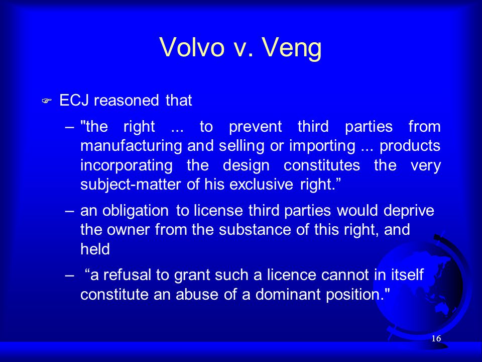 16 Volvo v. Veng F ECJ reasoned that – the right...