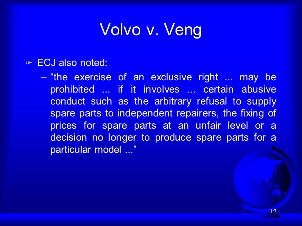 17 Volvo v. Veng F ECJ also noted: –the exercise of an exclusive right...