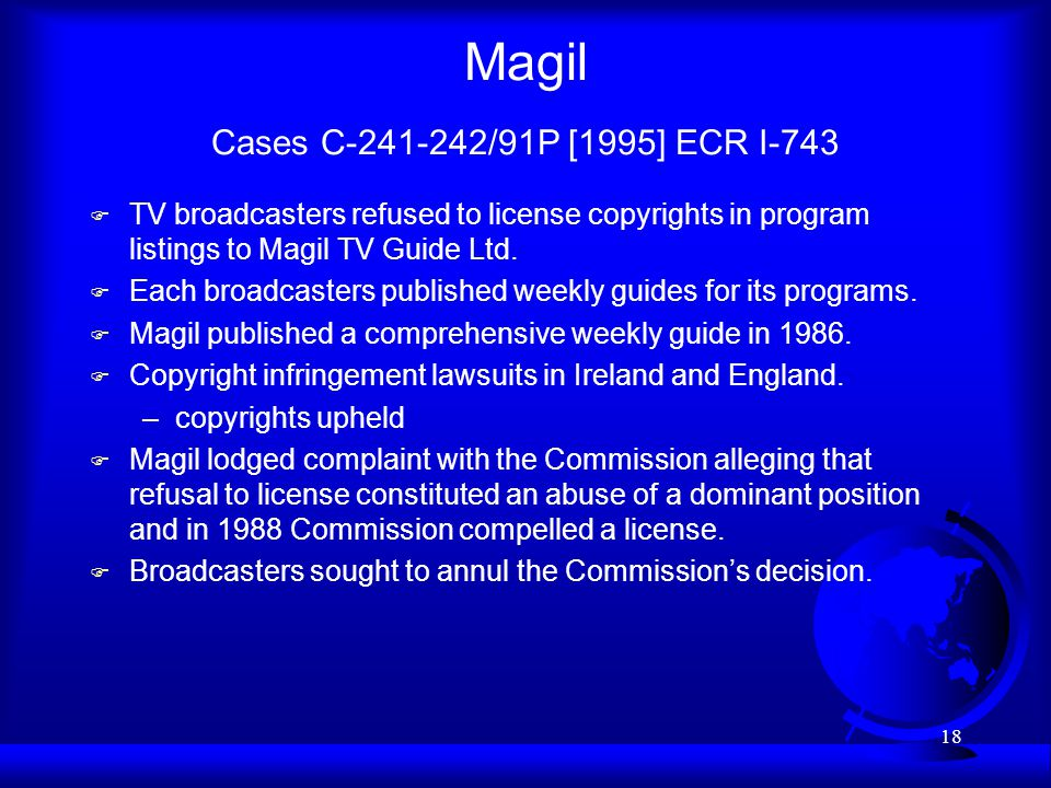 18 Magil Cases C-241-242/91P [1995] ECR I-743 F TV broadcasters refused to license copyrights in program listings to Magil TV Guide Ltd.