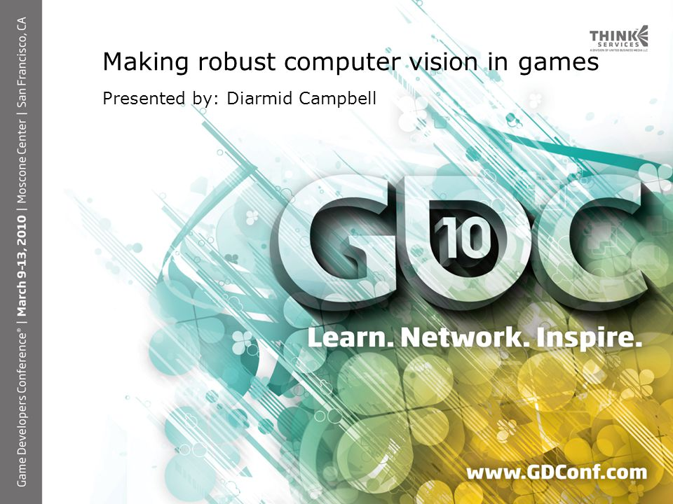 Making robust computer vision in games Presented by: Diarmid Campbell