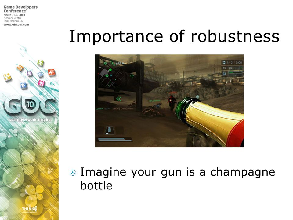 Importance of robustness Imagine your gun is a champagne bottle