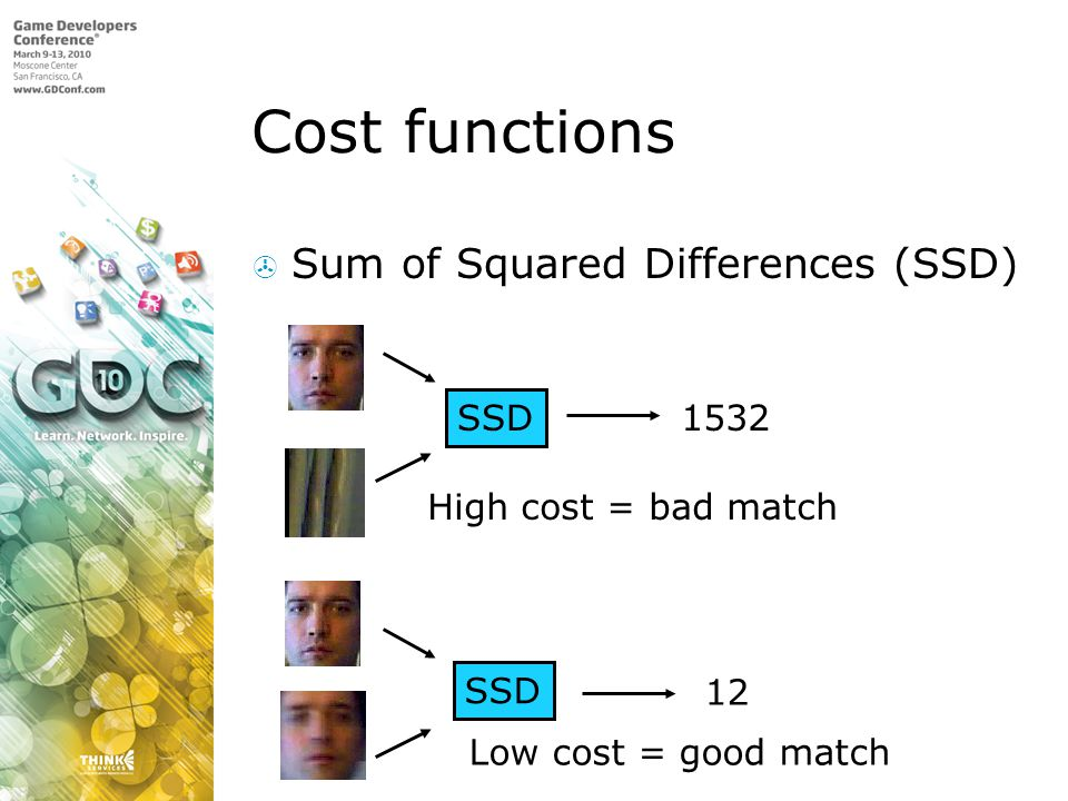 Cost functions Sum of Squared Differences (SSD) SSD 1532 12 High cost = bad match Low cost = good match