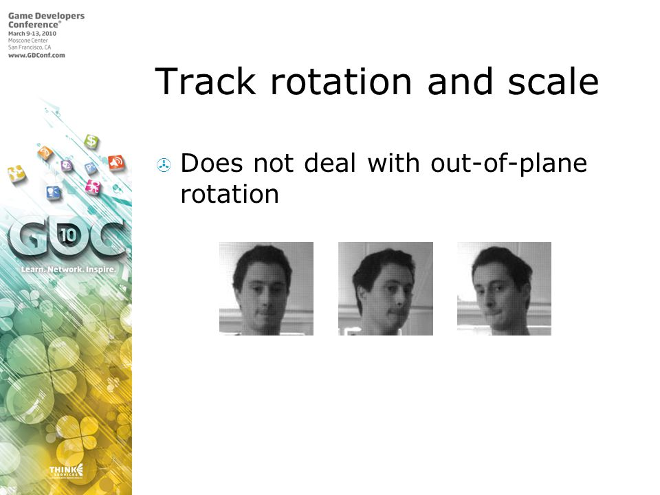 Track rotation and scale Does not deal with out-of-plane rotation