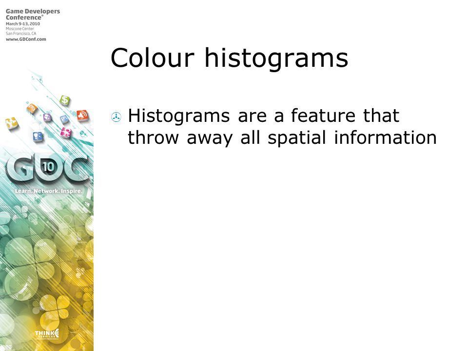 Colour histograms Histograms are a feature that throw away all spatial information