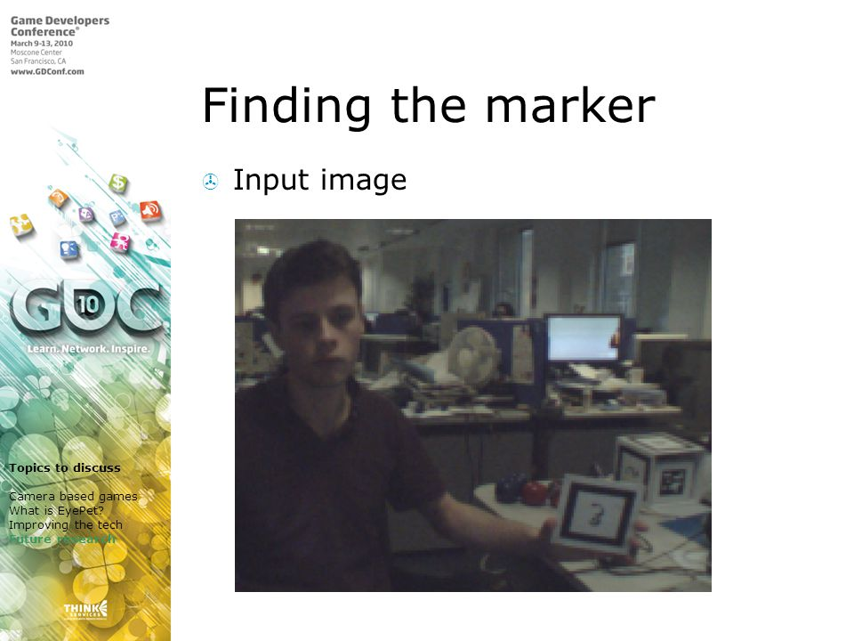 Finding the marker Input image Topics to discuss Camera based games What is EyePet.