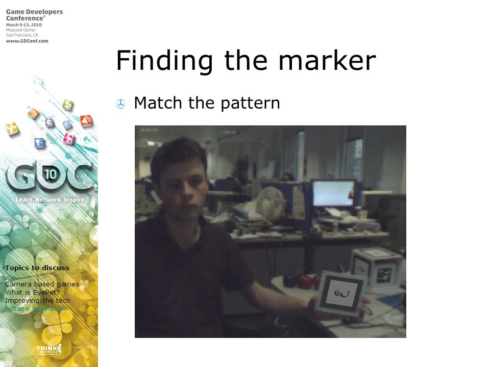 Finding the marker Match the pattern Topics to discuss Camera based games What is EyePet.