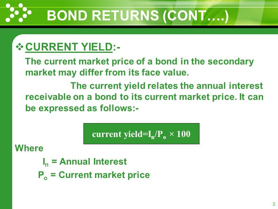 4 BOND RETURNS COUPON RATE:- It is the nominal rate of interest fixed and printed on the bond certificate.
