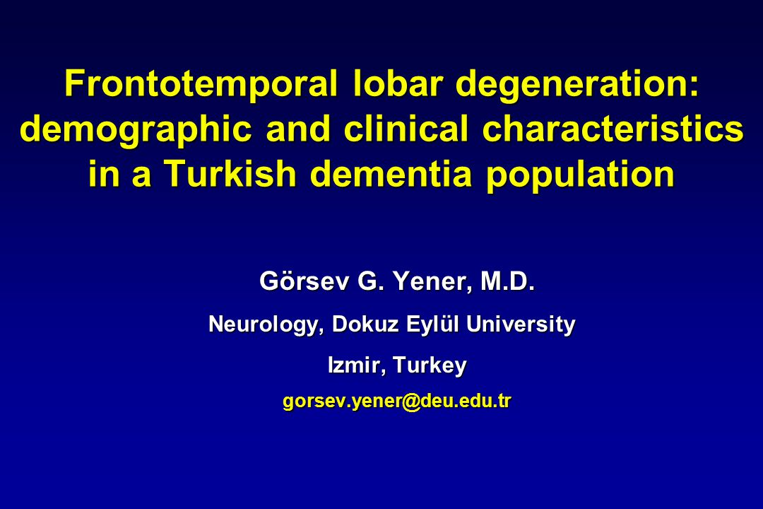 Frontotemporal lobar degeneration: demographic and clinical characteristics in a Turkish dementia population Görsev G.