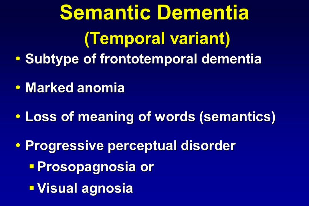 Semantic Dementia (Temporal variant) Subtype of frontotemporal dementia Subtype of frontotemporal dementia Marked anomia Marked anomia Loss of meaning