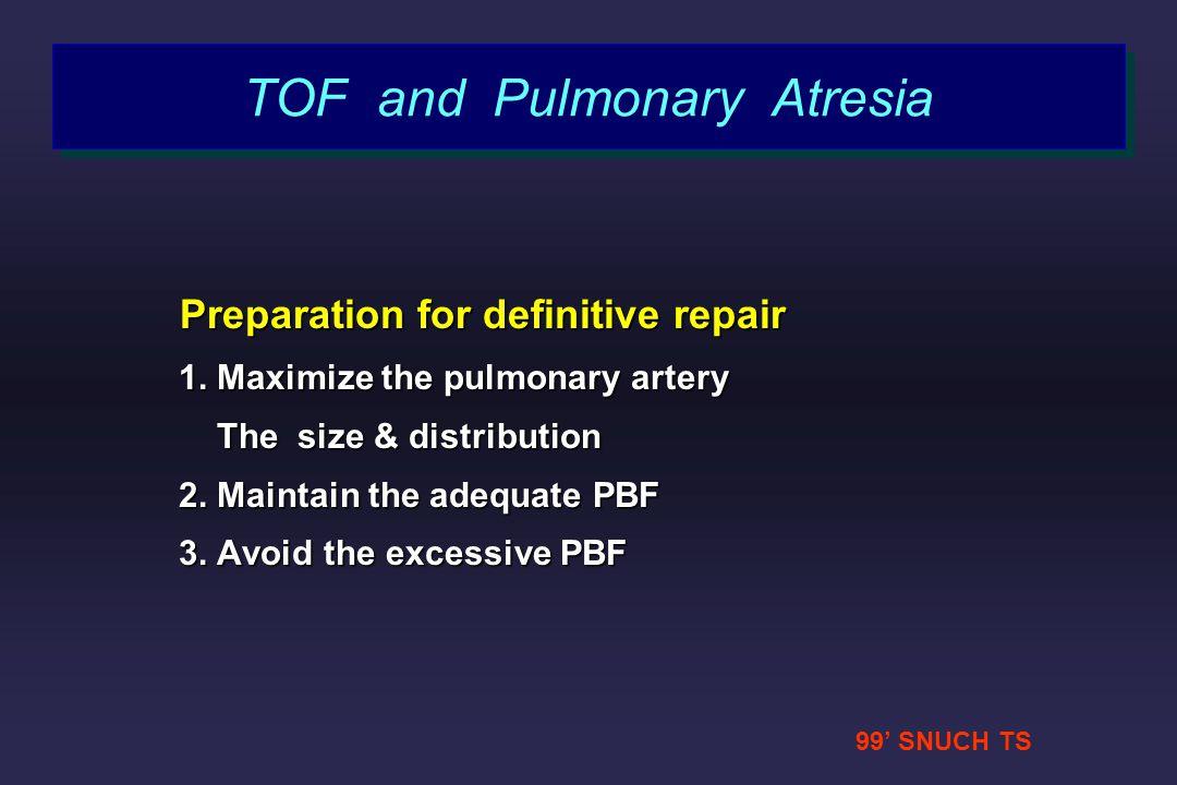 99 SNUCH TS TOF and Pulmonary Atresia Preparation for definitive repair Preparation for definitive repair 1. Maximize the pulmonary artery 1. Maximize