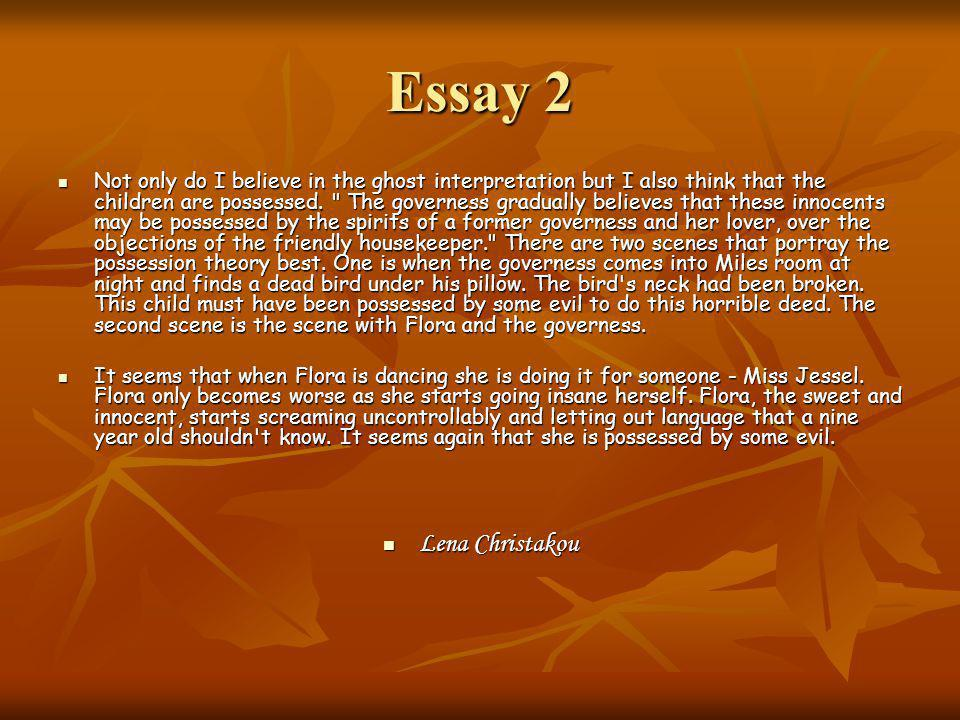Essay 2 Not only do I believe in the ghost interpretation but I also think that the children are possessed.