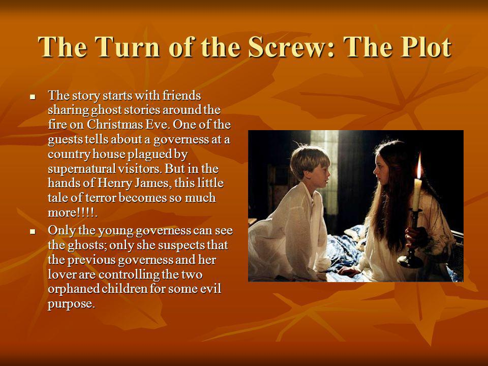 The Turn of the Screw: The Plot The story starts with friends sharing ghost stories around the fire on Christmas Eve.