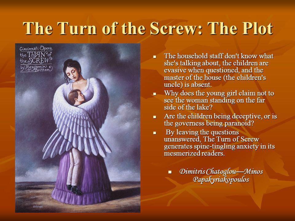 The Turn of the Screw: The Plot The household staff don t know what she s talking about, the children are evasive when questioned, and the master of the house (the children s uncle) is absent.